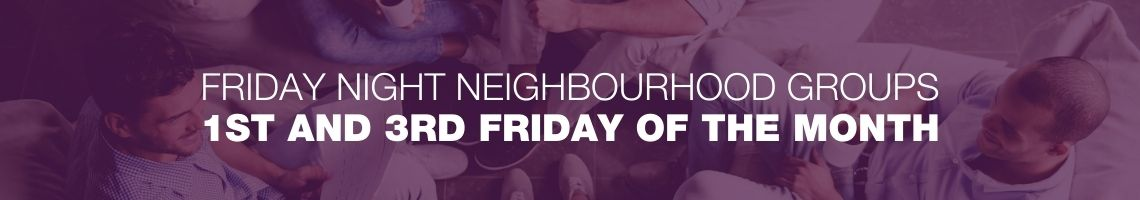 Friday night neighbourhood groups 1st and 3rd friday of the month
