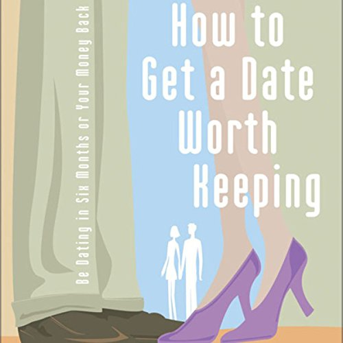 How to get a date worth keepin